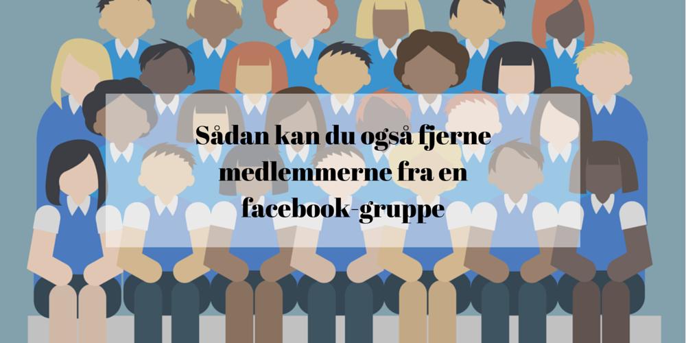 Sådan kan du også fjerne medlemmerne fra en facebook-gruppe