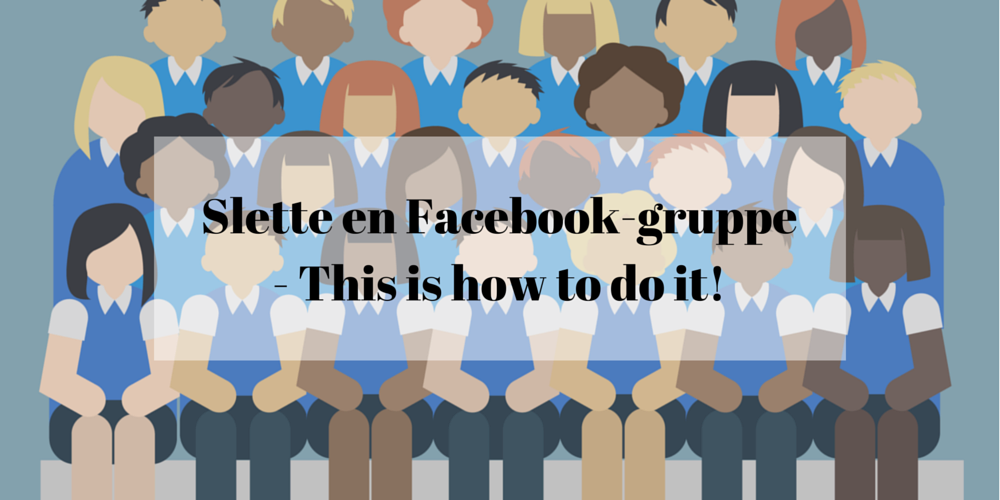 Slette en Facebook-gruppe – This is how to do it